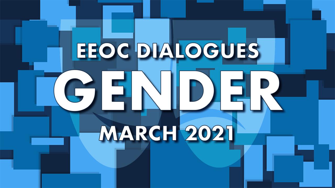 EEOC DIALOGUES: GENDER (2021)