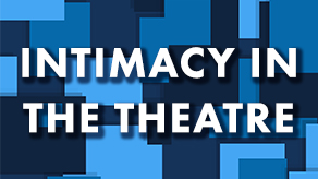 Diversity & Inclusion Workshop: Intimacy in the Theatre
