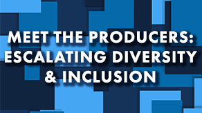 Meet the Producers: Escalating Diversity & Inclusion