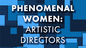 Phenomenal Women: Artistic Directors - Closing the Gender Gap